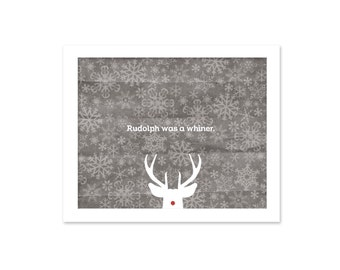 Funny Christmas Art Typography Print Rudolph Was a Whiner Snarky Gray Reindeer Snowflake Funny Christmas Typographic Holiday Poster