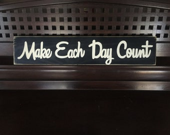Make Each Day Count Positive Living Good Vibes Wooden Hand Painted Sign Wall Decor You Pick Color