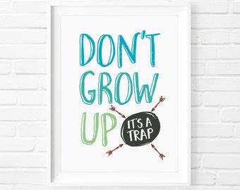 Kids print, Don't grow up, it's a trap, Printable Art, nursery art, children's print, childrens art, Don't grow up printable, typography