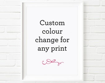 Custom colour change for any of our prints, subject to print design