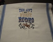 This ain't my first rodeo embroidered kitchen towel.