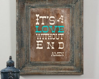 It's a love without end amen, song lyric print, country wall art, rustic wall decor