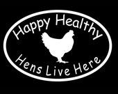 Happy Healthy Hens Live Here White Vinyl Window Decal Bumper Sticker