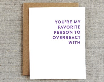 Funny friendship Card, Funny Love Card, Just Because Card, Card For Friend, Overreact Card, Card for Boyfriend, Card for Girlfriend