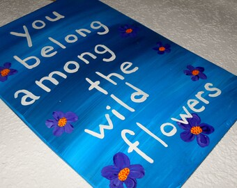 Music Quote Handpainted Wood Sign - You Belong Among The Wildflowers #419