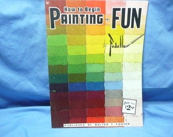 How to Begin Painting For Fun  by Fedelle/ Walter Foster Book #81