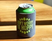 Beer can cooler - Don't Worry be Hoppy - Beer holder, father's day gift, groomsmen gift, man cave, funny, snarky