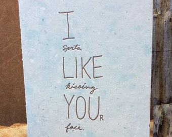 I like you. And you're face.  - Handmade paper, letterpress card.