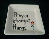 "Hand Painted Ring Dish ""prayer changes things"" Soap Dish, Dip Dish, Trinket Dish, jewelry dish"