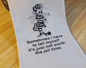 Sometimes I have to tell myself its just not work the jail time- Humorous Decorative  Cheeky Quirky Funny Sarcastic Subversive Kitchen Towel