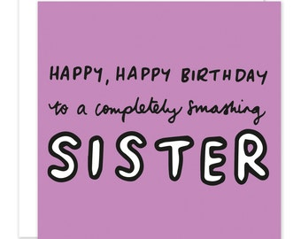 Happy Birthday Completely Smashing Sister Card