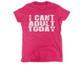 ladies shirts i can't adult today office humor humorous womens tees funny girls shirt pink short sleeve small medium large xl 2xl printed
