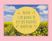 Inspirational quote print - Today I am going to put my positive pants on - positive quote print - motivational quote print