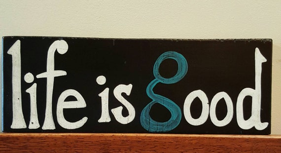 Life is Good - Wood sign or Shelf Sitter