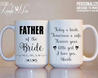 MUG ~ Personalized FATHER of the Bride Mug ~ Today a bride, Tomorrow a wife, Forever your little girl. I love you. ~ Wedding Gift ~ MPH134