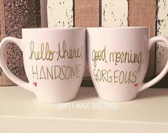 Good morning gorgeous hello there handsome mug set, His and hers engagement mugs, his and her mug set, love mug, valentine's day mug,mug set