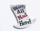 Mad Hatter Charm Pendant Word Charm Quote Charm We're All Mad Here Alice in Wonderland Antiqued Silver