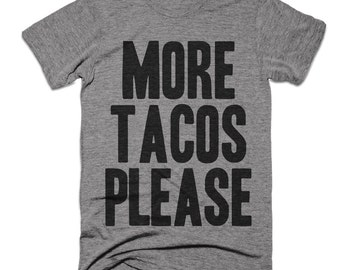 More Tacos Please - Funny Taco Shirt - Taco Tuesday - Food Shirts - Unisex Tees - Tri Blend
