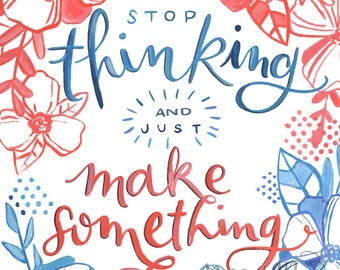 Stop Thinking and just Make Something - Hand painted art print - Makewells365
