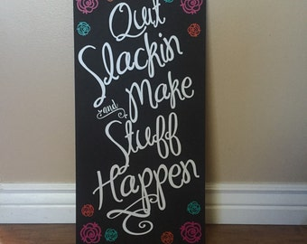 Quit Slackin and make stuff happen sign, wood sign, motivation sign, vinyl sign, home décor, wall hanging