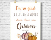 October Printable, Literature quote, Anne of Green Gables, I'm so glad I live in a world where there are Octobers, Fall themed printable