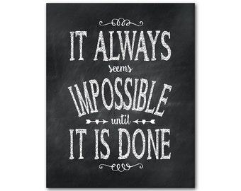 It always seems impossible until it is done - Inspirational print - Typography Art - Wall Art - chalkboard look - room decor - inspiration