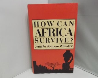 How Can Africa Survive? - by Jennifer Seymour Whitaker