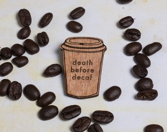 Death before Decaf COFFEE Cup pin badge brooch ~ for coffee addicts, snobs, coffee gift, coffee jewellery, coffee jewelry, quote