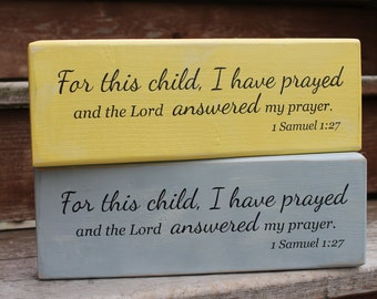 """1 Samuel 1:27, """"For this child I have prayed and the LORD answered my prayer."""""""