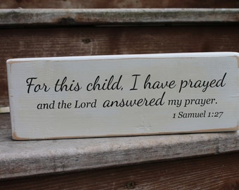 "1 Samuel 1:27, ""For this child I have prayed and the LORD answered my prayer."""