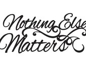 Nothing Else Matters Sign - Black, 20x9, Metal Wall Art, Metal Wall Decor, Sign, Signage, Wall Hanging, Script
