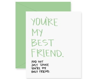 You're My Best Friend Greeting Card - Love Card - Handwritten Card - Funny Friendship Card - And Not Just 'Cause You're My Only Friend