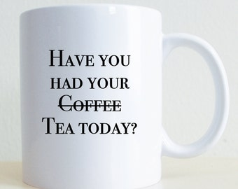 Have You Had Your Tea Today? | Husband Gift | Wife Gift | Tea Lover Mug | Mugs For Work | Gift For Her | Black and White