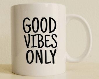 Good Vibes Only Mug   Positive Quote Mug   Christmas Gift Mug   Friends Gift Mug