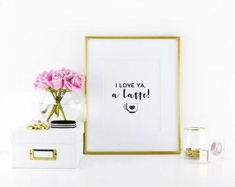 I Love Ya, A Latte Print - Coffee Print - Funny Print