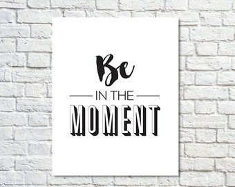 BUY 2 GET 1 FREE Typography Print, Type Poster, Motivational Print, Be In The Moment, Black and White Type, Inspirational Poster, Home Decor