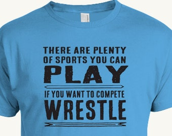 Funny Wrestling T-shirt, There are plenty of sports you can play if you want to compete wrestle