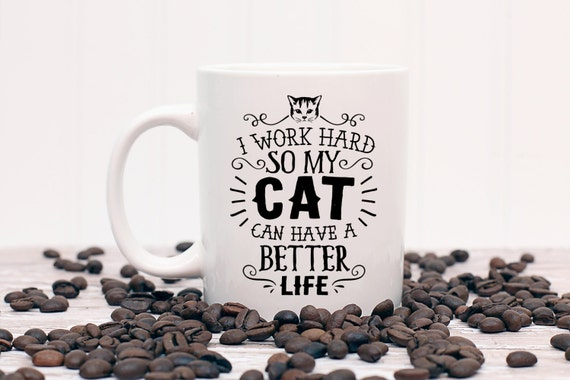I Work Hard So My Cat Can Have a Better Life Cat Mug