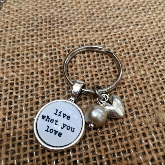 FREE SHIPPING - Live What You Love - Quote Keyring - Jewerly - Inspiration Necklace - Quote Jewelry - Quote Necklace