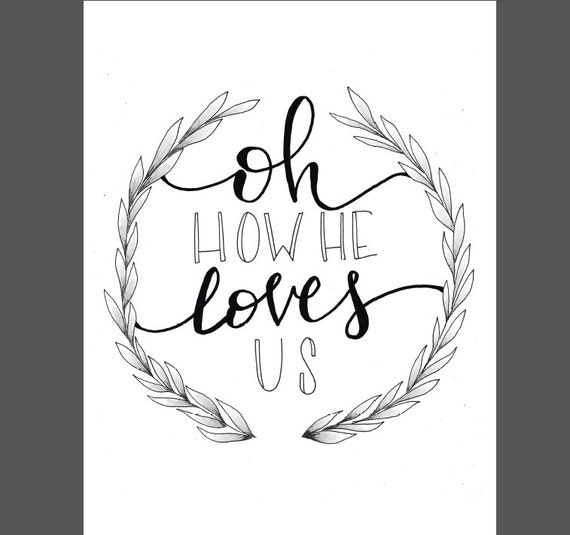 Print oh how he loves us black and white calligraphy