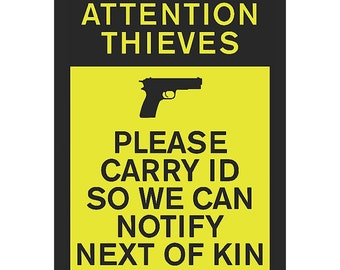 Attention Thieves - Please Carry ID So We Can Notify Next Of Kin Sign Gun Rights 2nd Amendment Plastic Man Cave s182 Metal Aluminum Plastic