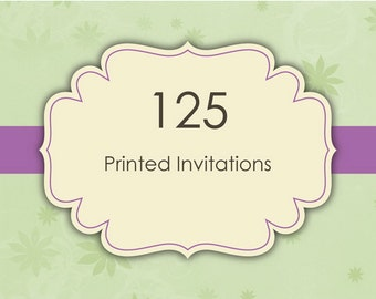 125 Printed Invitations with Envelopes - Printing Services 5x7 or 4.5 x 6.25