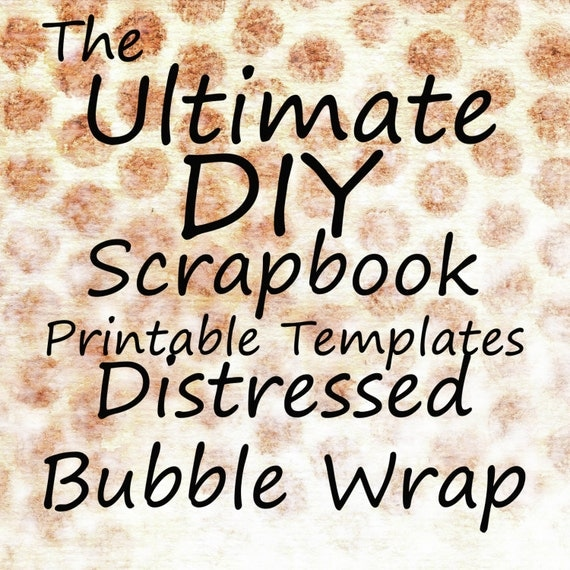 The Ultimate DIY Scrapbook Printable Templates Distressed Bubble Wrap + Plain Templates