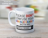 Please don't confuse your google search with my Medical Degree Coffee or Tea Mug No. CM35
