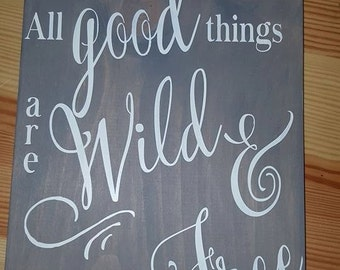 All good things are wild and free, wooden sign, hand painted