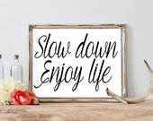 Slow Down Enjoy Life - Printable - Inspirational Quote - Motivational Art - Instant Download - Wall Art - Printable Wall Art