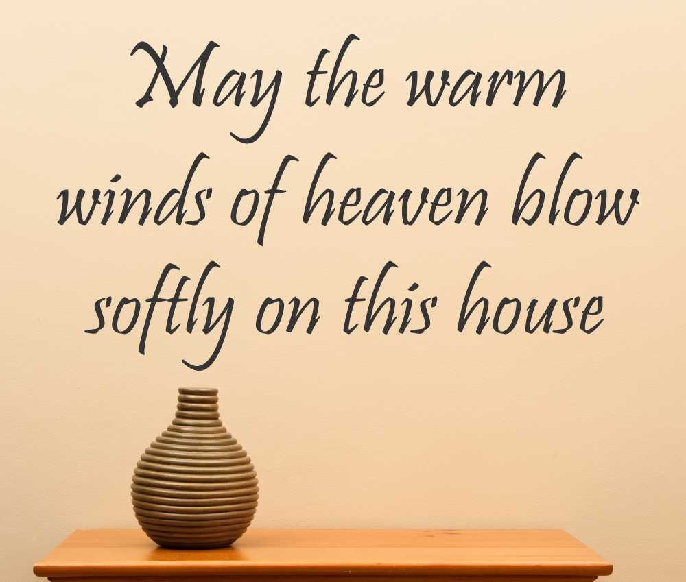 May The Warm Winds Of Heaven Blow Softly On This House