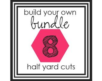 Choose 8 - Build Your Own Bundle - 8 piece custom Half Yard Bundle - fabric bundle, cotton fabric, Half Yard cuts, you pick bundle