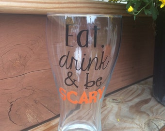 Eat Drink & Be Scary Halloween Beer Glass, Funny Halloween Glass, Halloween Party Beer Glass, Halloween Cup