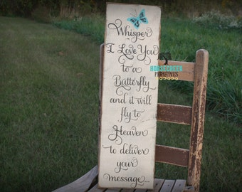 Whisper I Love You to a Butterfly and it will fly to heaven to deliver your message, memorial sign, inspirational, in memory handcrafted